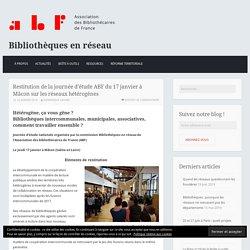 Restitution de la journée d'étude ABF du 17 janvier à Mâcon sur les réseaux hétérogènes – Bibliothèques en réseau