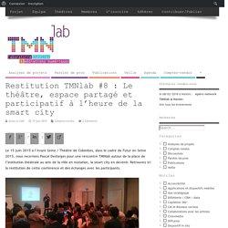 Restitution TMNlab #8 : Le théâtre, espace partagé et participatif à l'heure de la smart city