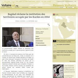 Bagdad réclame la restitution des territoires occupés par les Kurdes en 2014