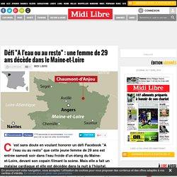 """Défi """"A l'eau ou au resto"""" : une femme de 29 ans décède dans le Maine-et-Loire"""