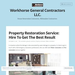 Property Restoration Service: Hire To Get The Best Result – Workhorse General Contractors LLC.