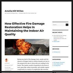 How Effective Fire Damage Restoration Helps In Maintaining the Indoor Air Quality – Amelia Hill Writes