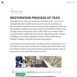 RESTORATION PROCESS OF TILES – Jack Smith – Medium