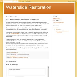 Waterslide Restoration: Spot Restorations Effective with FibeRestore