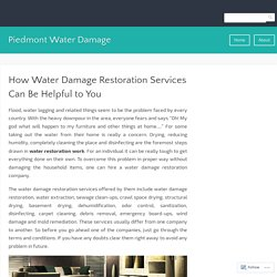 How Water Damage Restoration Services Can Be Helpful to You – Piedmont Water Damage