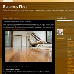 Restore A Floor: Top Benefits of Cheap wood flooring Los Angeles