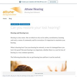 Can you restore your lost hearing? – Attune Hearing