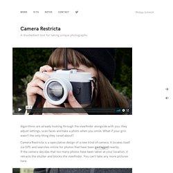 Camera Restricta by Philipp Schmitt, Interaction Designer