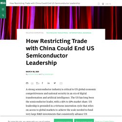 How Restricting Trade with China Could End US Semiconductor Leadership