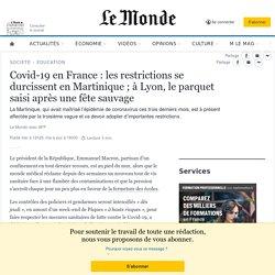 30 mars 2021 Covid-19en France : les restrictions se durcissent en Martinique ; à Lyon, le parquet saisi après une fête sauvage
