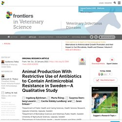 FRONT. VET. SCI. 15/01/21 Animal Production With Restrictive Use of Antibiotics to Contain Antimicrobial Resistance in Sweden—A Qualitative Study