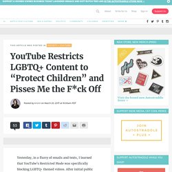 "YouTube Restricts LGBTQ+ Content to ""Protect Children"" and Pisses Me the F*ck Off"