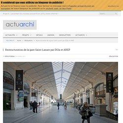 Sur Actuarchi : Restructuration de la gare Saint-Lazare par DGla et AREP