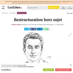 Restructuration hors sujet, Editos & Analyses