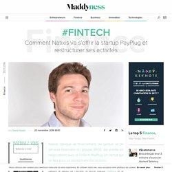 #FinTech : Comment Natixis va s'offrir la startup PayPlug et restructurer ses activités - Maddyness