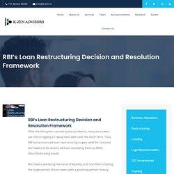 RBI's Loan Restructuring Decision and Resolution Framework - K-ZEN Advisors