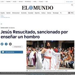 Jesús Resucitado, sancionado por enseñar un hombro
