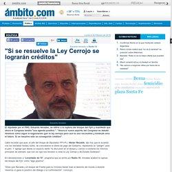 """""""Si se resuelve la Ley Cerrojo se lograrán créditos"""""""