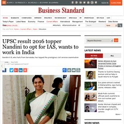 UPSC result 2016 topper Nandini to opt for IAS, wants to work in India