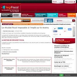 Le résultat fiscal imposable à l'impôt sur le revenu