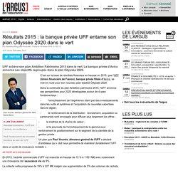 Résultats 2015 : la banque privée UFF entame son plan Odyssée 2020 dans le vert