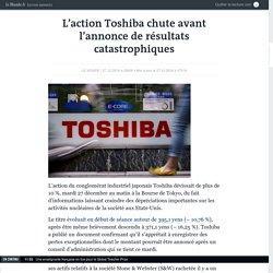 L'action Toshiba chute avant l'annonce de résultats catastrophiques