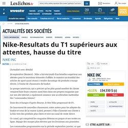 Nike-Resultats du T1 supérieurs aux attentes, hausse du titre, Actualité des sociétés - Investir-Les Echos Bourse