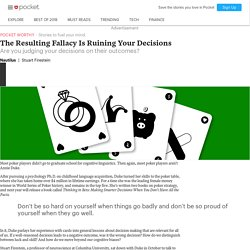 The Resulting Fallacy Is Ruining Your Decisions - Nautilus - Pocket