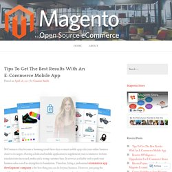 Tips To Get The Best Results With An E-Commerce Mobile App – Magento Store Developers