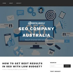 How To Get Best Results In SEO With Low Budget? – SEO company australia
