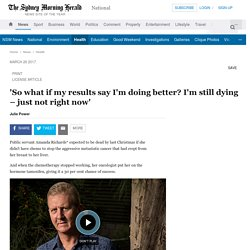 'So what if my results say I'm doing better? I'm still dying – just not right now'