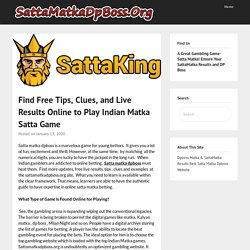 Find Free Tips, Clues, and Live Results Online to Play Indian Matka Satta Game – SattMatkadpboss