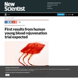 First results from human young blood rejuvenation trial expected