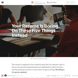 Your Resume Is Boring. Do These Five Things Instead — On Breaking the Mold