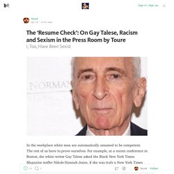 The 'Resume Check': On Gay Talese, Racism and Sexism in the Press Room by Toure — One Great Graf