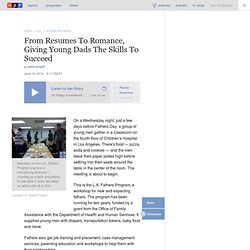 From Resumes To Romance, Giving Young Dads The Skills To Succeed