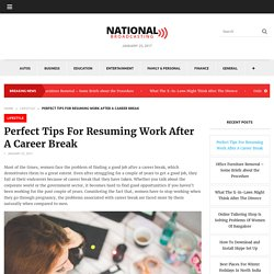 Perfect Tips For Resuming Work After A Career Break