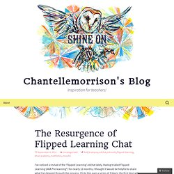 The Resurgence of Flipped Learning Chat « Chantellemorrison's Blog