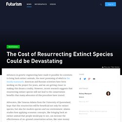 The Cost of Resurrecting Extinct Species Could be Devastating