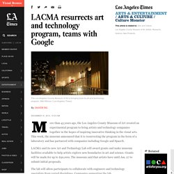 LACMA resurrects art and technology program, teams with Google