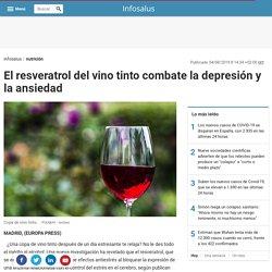El resveratrol del vino tinto combate la depresión y la ansiedad
