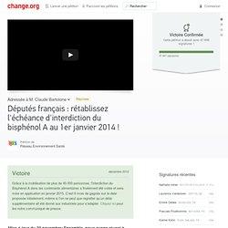 Députés français : rétablissez l'échéance d'interdiction du bisphénol A au 1er janvier 2014 !