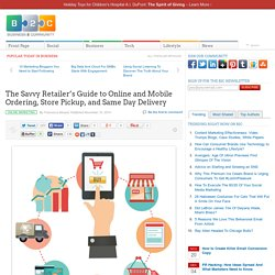 The Savvy Retailer's Guide to Online and Mobile Ordering, Store Pickup, and Same Day Delivery