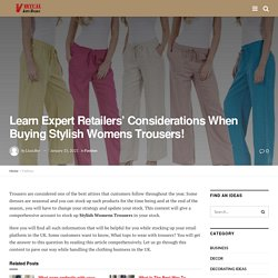 Learn Expert Retailers' Considerations When Buying Stylish Womens Trousers!