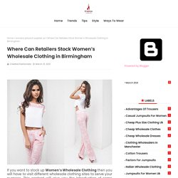 Where Can Retailers Stock Women's Wholesale Clothing in Birmingham