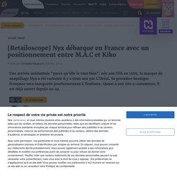 [Retailoscope] Nyx débarque en France avec un positionnement entre M.A.C et Kiko