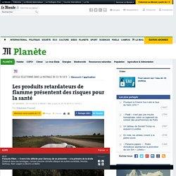 LE MONDE PLANETE 23/10/15 Les produits retardateurs de flamme présentent des risques pour la santé