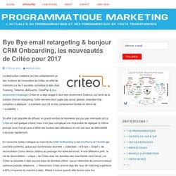 Bye Bye email retargeting & bonjour CRM Onboarding, les nouveautés de Critéo pour 2017 –
