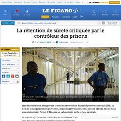 La rétention de sûreté critiquée par le contrôleur des prisons