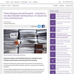 'Nicky Morgan missed the point – retention is not about flexible working hours, it's about too many working hours'